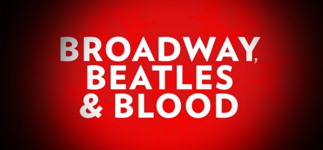 Broadway, Beatles & Blood