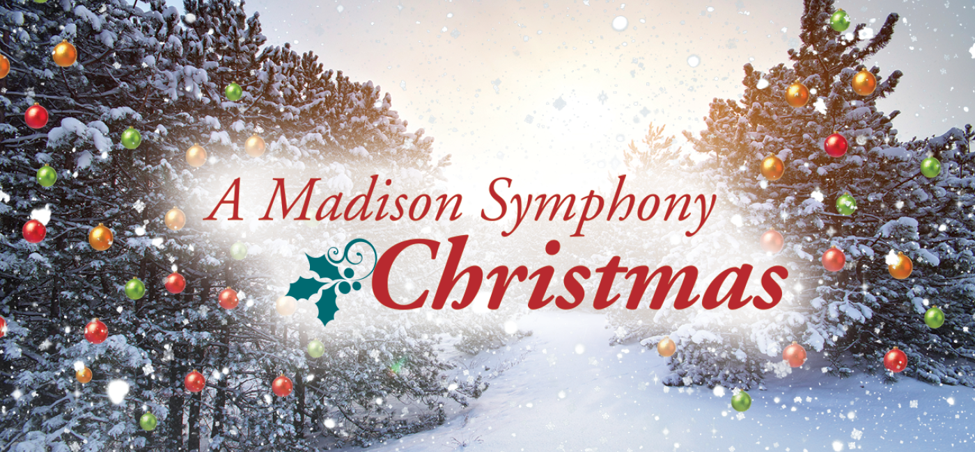 A Madison Symphony Christmas, presented by the Madison Symphony Orchestra