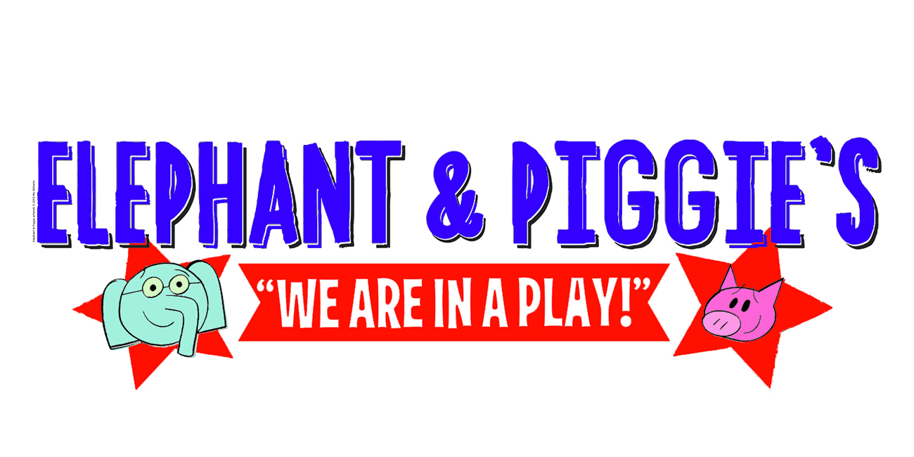 Onstage Student Field Trip - Elephant & Piggie's We Are in a Play!