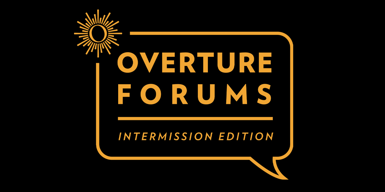 Overture Forums: A Conversation with Overture's Resident Companies