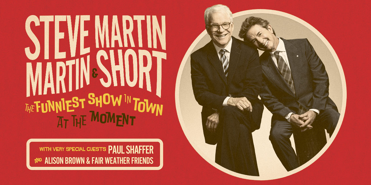 "Steve Martin and Martin Short: ""The Funniest Show in Town at the Moment"""
